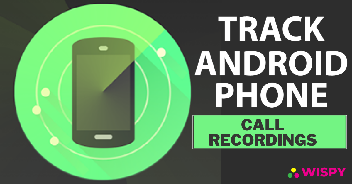 Is It Possible to Check Call Recordings by Installing Android Spy App?