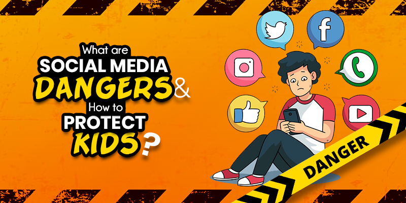 What Are Social Media Dangers & How To Protect Kids