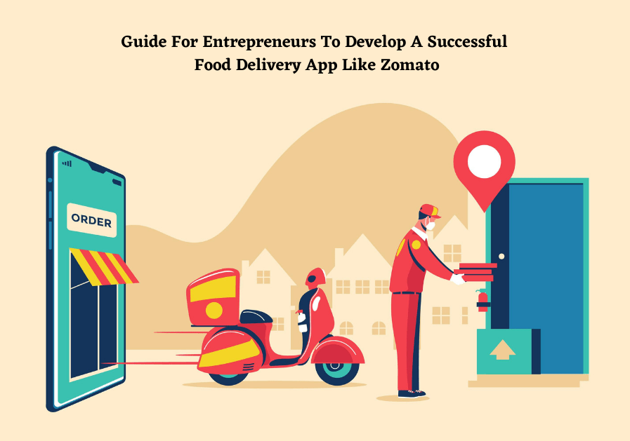 Guide For Entrepreneurs To Develop A Successful Food Delivery App Like Zomato